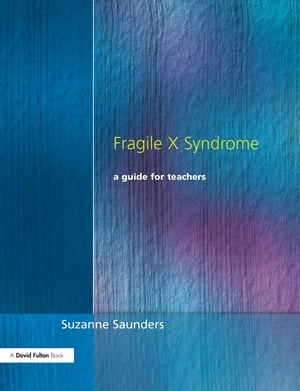 Fragile X Syndrome A Guide for Teachers
