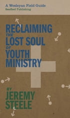 Reclaiming the Lost Soul of Youth Ministry by Jeremy Steele