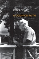 A Common Faith: Second Edition by John Dewey
