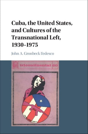 Cuba,  the United States,  and Cultures of the Transnational Left,  1930?1975