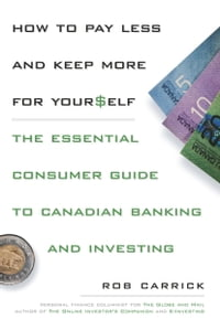 How to Pay Less and Save More For Yourself: The Essential Consumer Guide to Canadian Banking and…