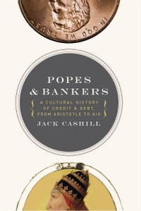 Popes and Bankers: A Cultural History of Credit and Debt, from Aristotle to AIG