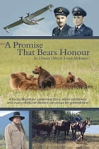 A Promise That Bears Honour: A Rocky Mountain Adventure story, when wildreness and man collide, retribution can ensue for generat by Dennis Dilts