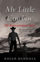 My Little Cowboy: My Reincarnation Story by Roger Mendoza