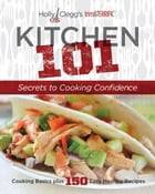 Holly Clegg's trim&TERRIFIC KITCHEN 101: Secrets to Cooking Confidence: Cooking Basics plus 150…