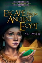 Escape from Ancient Egypt: Neiko Adventure Saga, #2 by A.K. Taylor