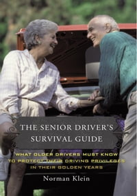 The Senior Driver's Survival Guide: What Older Drivers Must Know to Protect Their Driving…