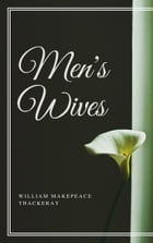 Men's Wives (Annotated) by William Makepeace Thackeray