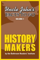 Uncle John's Facts to Go History Makers by Bathroom Readers' Institute