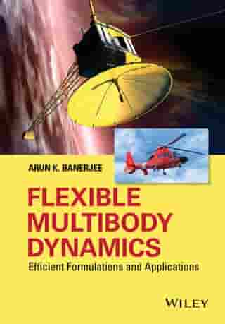 Flexible Multibody Dynamics: Efficient Formulations and Applications by Arun K. Banerjee