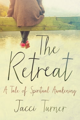 Book The Retreat: A Tale of Spiritual Awakening by Jacci Turner