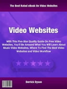 Video Websites: With This Five-Star Quality Guide On Free Video Websites You'll Be Amazed What You Will Learn About  by Derrick Dyson
