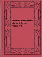 Œuvres complètes de lord Byron, Tome 10 by George Gordon Byron