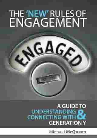 The New Rules of Engagement: A guide to understanding and connecting with Generation Y
