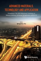 Advanced Materials, Technology and Application: Proceedings of the 2016 International Conference on Advanced Materials, Technology and Application ( by Qingzhou Xu