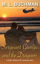 Sergeant George and the Dragoon by M. L. Buchman