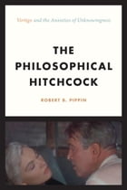 """The Philosophical Hitchcock: """"Vertigo"""" and the Anxieties of Unknowingness by Robert B. Pippin"""