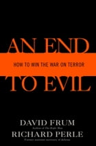 An End to Evil: How to Win the War on Terror by David Frum
