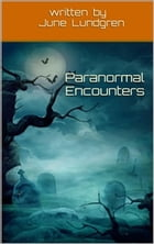 Paranormal Encounters by June Lundgren