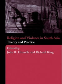 Religion and Violence in South Asia: Theory and Practice