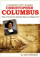 A Shrewd Spy Named Christopher Columbus: How I Cheated the Spanish King and Enjoyed it by Sar Perlman