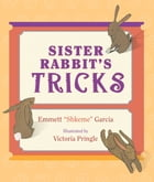 "Sister Rabbit's Tricks by Emmett ""Shkeme"" Garcia"