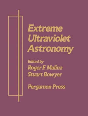 Extreme Ultraviolet Astronomy: A Selection of Papers Presented at the First Berkeley Colloquium on Extreme Ultraviolet Astronomy,  University of Califo