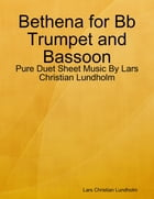 Bethena for Bb Trumpet and Bassoon - Pure Duet Sheet Music By Lars Christian Lundholm by Lars Christian Lundholm
