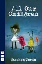 All Our Children (NHB Modern Plays) by Stephen Unwin