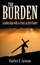 The Burden: Leadership with a Cross at the Center