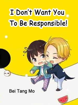 I Don't Want You To Be Responsible!: Volume 1