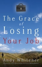 The Grace of Losing Your Job by Andy Whitener