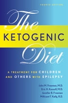 The Ketogenic Diet: A Treatment for Children and Others with Epilepsy, Fourth Edition