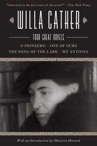 Willa Cather: Four Great Novels-O Pioneers!, One of Ours, The Song of the Lark, My Ántonia