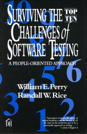 Surviving the Top Ten Challenges of Software Testing A People-Oriented Approach
