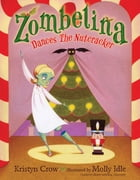 Zombelina Dances The Nutcracker