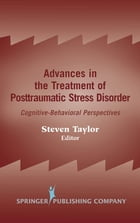 Advances in the Treatment of Posttraumatic Stress Disorder: Cognitive-Behavioral Perspectives by Steven Taylor, PhD, ABPP