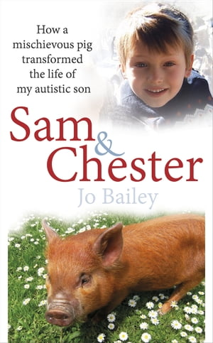 Sam and Chester How a mischievous pig transformed the life of my autistic son