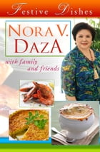 Festive Dishes: by Nora V. Daza with Family and Friends by Nora Daza