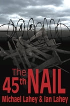 The 45th Nail by Michael Lahey