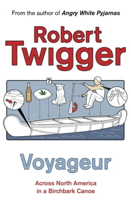 Book Voyageur: Across the Rocky Mountains in a Birchbark Canoe by Robert Twigger