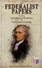 The Federalist Papers (Including Declaration of Independence & United States Constitution): Written by the Founding Fathers in Favor of the Constituti by Alexander Hamilton