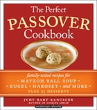 The Perfect Passover Cookbook: Family-Tested Recipes for Matzoh Ball Soup, Kugel, Haroset, and More, Plus 25 Desserts by Judy Bart Kancigor