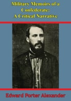 Military Memoirs Of A Confederate: A Critical Narrative [Illustrated Edition]