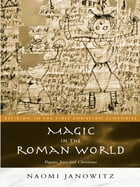 Magic in the Roman World: Pagans, Jews and Christians