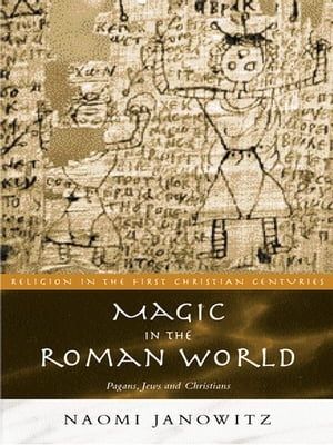 Magic in the Roman World Pagans,  Jews and Christians