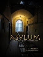 ASYLUM: a collection of short fiction by Jennifer Willis