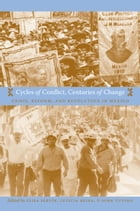 Cycles of Conflict, Centuries of Change: Crisis, Reform, and Revolution in Mexico by Elisa Servín
