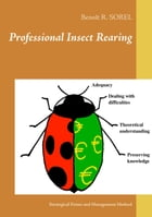 Professional insect rearing: Strategical points and management method by Benoît R. Sorel