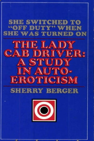The Lady Cab Driver: A Study in Auto-Eroticism by Sherry Berger